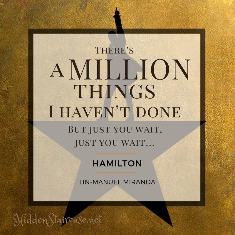 Hamilton Quotes TTT: My Absolute Favorite Quotes…From Hamilton. | Hidden Staircase Hamilton Quotes